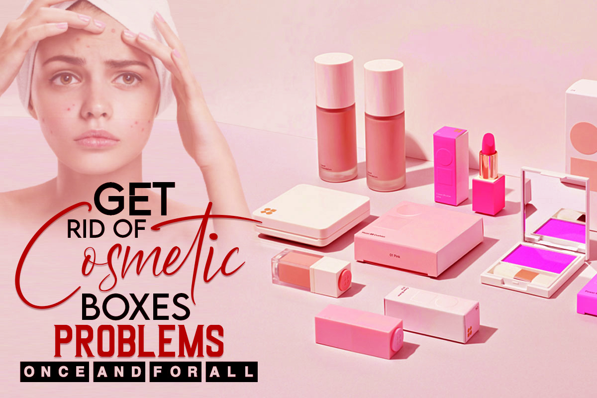 Get Rid of Cosmetic Boxes Problems Once And For All, Latest News Adda